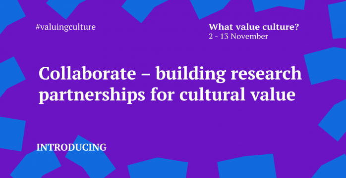 Collaborate – building research partnerships for cultural value