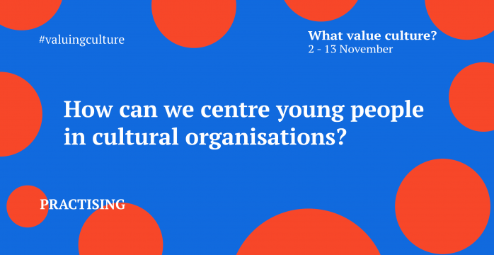 How can we centre young people in cultural organisations?
