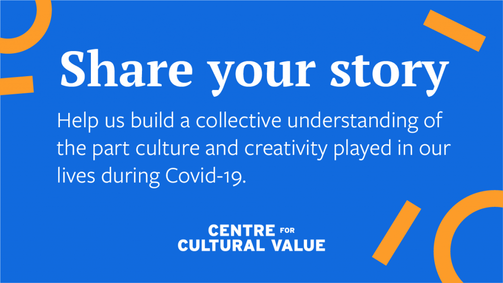 """A blue rectangular graphic reads: 'Share your story, help us build a collective understanding of the part culture and creativity as played in our lives during Covid-19."""""""